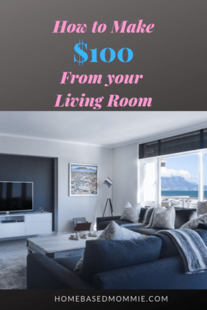 How to Make $100 in Your Living Room